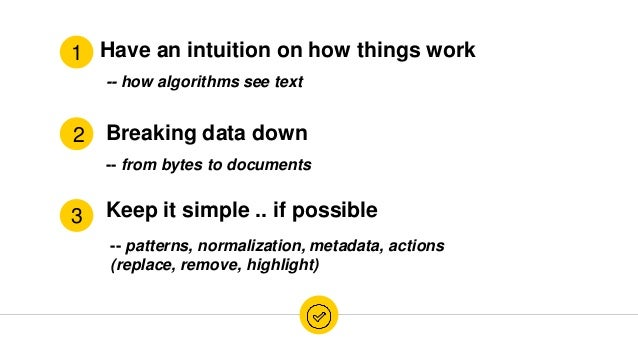 Have an intuition on how things work Breaking data down Keep it simple .. if possible 1 3 2 -- how algorithms see text -- ...