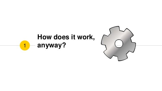 How does it work, anyway?1