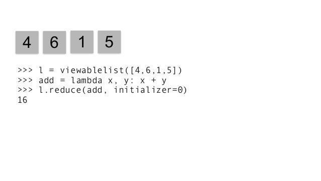 >>> import heapq >>> def sort(l): ... l = l.map(lambda x:[x]) ... return l.reduce(heapq.merge, initializer=()) >>> l = vie...