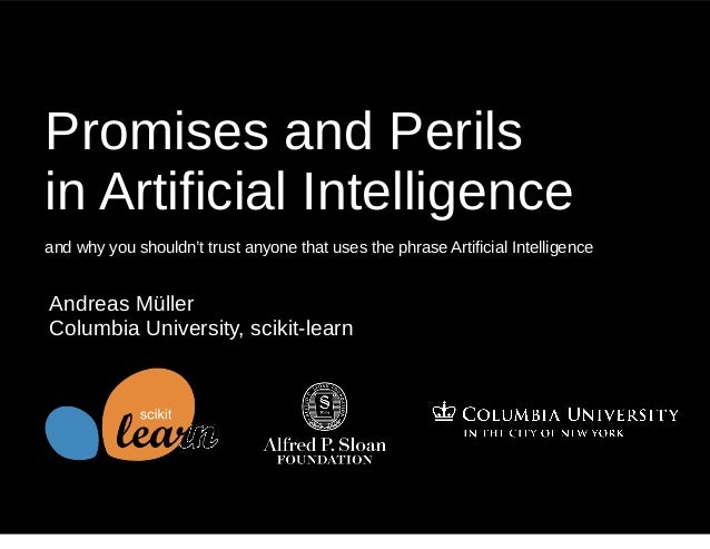 Promises and Perils in Artificial Intelligence and why you shouldn't trust anyone that uses the phrase Artificial Intellig...