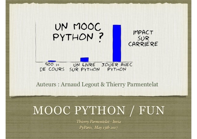 MOOC PYTHON / FUN Thierry Parmentelat - Inria PyParis, May 13th 2017 Auteurs : Arnaud Legout & Thierry Parmentelat