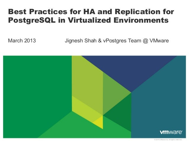 Best Practices for HA and Replication forPostgreSQL in Virtualized EnvironmentsMarch 2013    Jignesh Shah & vPostgres Team...