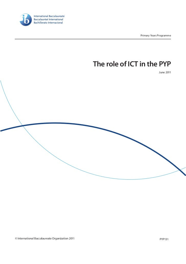 Primary Years Programme                                                  The role of ICT in the PYP                       ...