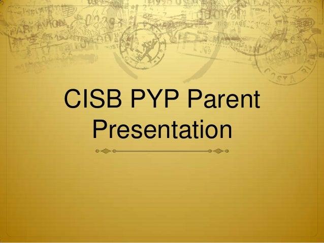 CISB PYP Parent  Presentation