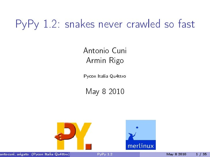 PyPy 1.2: snakes never crawled so fast                                            Antonio Cuni                            ...