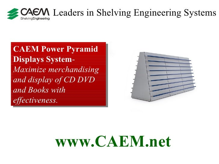 Leaders in Shelving Engineering Systems  CAEM Power Pyramid Displays System - Maximize merchandising and display of CD DVD...