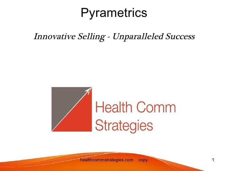 PyrametricsInnovative Selling - Unparalleled Success           healthcommstrategies.com   copyright 2012, all rights reser...