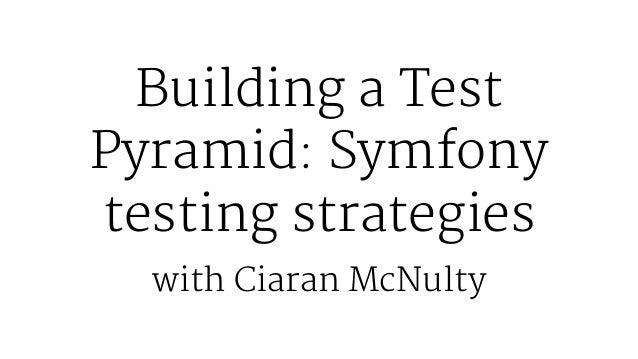 Building a Test Pyramid: Symfony testing strategies with Ciaran McNulty