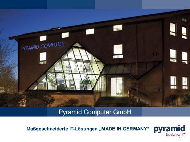 """Pyramid Computer GmbH Maßgeschneiderte IT-Lösungen """"MADE IN GERMANY"""""""