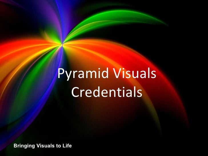 Pyramid Visuals Credentials Bringing Visuals to Life Pyramid Visuals Credentials