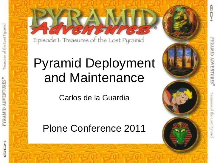 Pyramid Deployment and Maintenance Carlos de la Guardia Plone Conference 2011