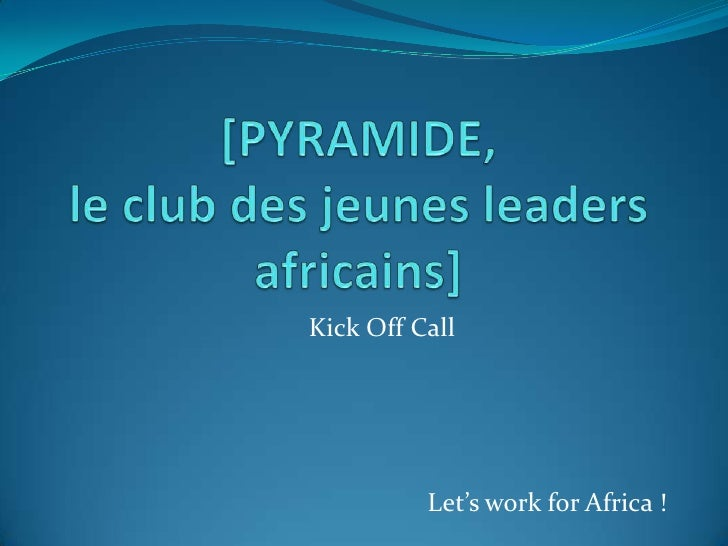 Kick Off Call          Let's work for Africa !