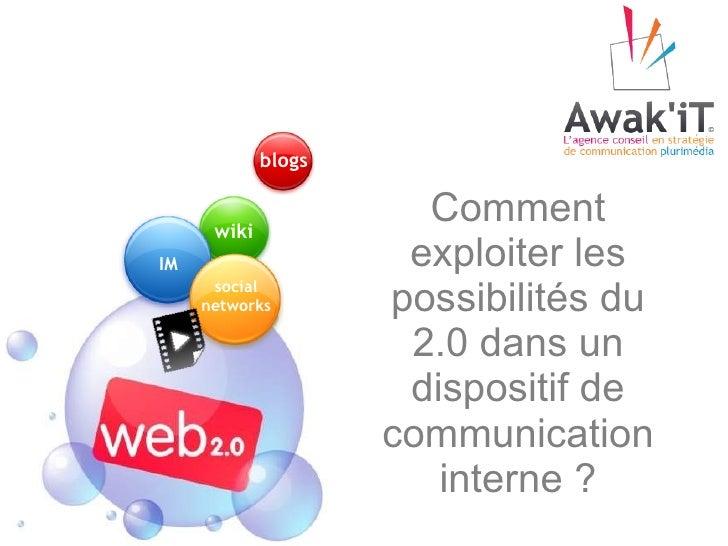 Comment exploiter les possibilités du 2.0 dans un dispositif de communication interne ? wiki social networks IM blogs