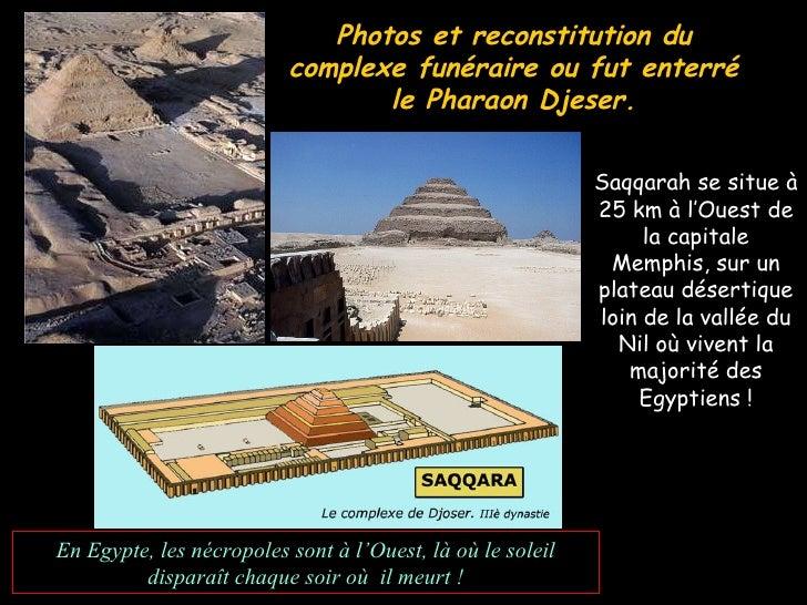 Photos et reconstitution du complexe funéraire ou fut enterré le Pharaon Djeser. Saqqarah se situe à 25 km à l'Ouest de la...