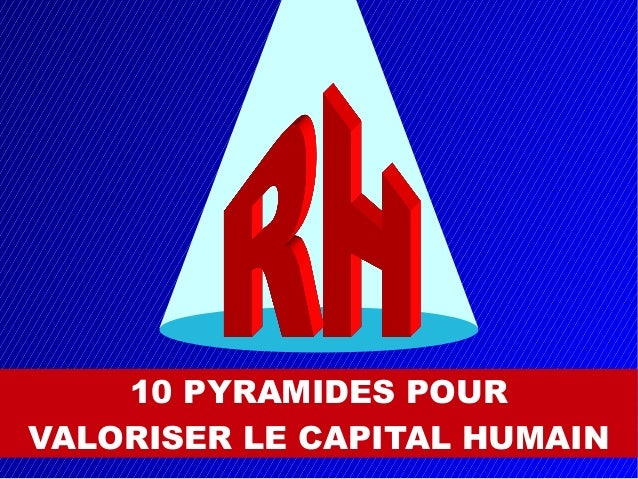 10 PYRAMIDES POUR VALORISER LE CAPITAL HUMAIN