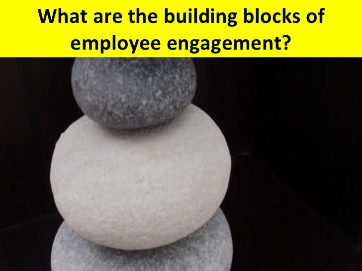 What are the building blocks of employee engagement?