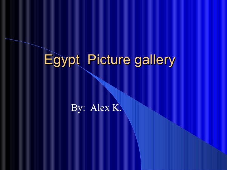 Egypt  Picture gallery  By:  Alex K.