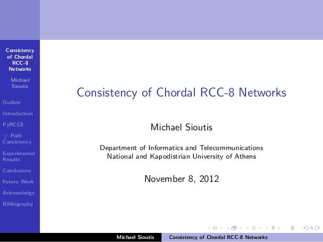 Consistency of Chordal   RCC-8  Networks   Michael   Sioutis               Consistency of Chordal RCC-8 NetworksOutlineInt...