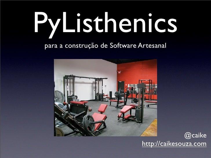 PyListhenics para a construção de Software Artesanal                                                   @caike             ...