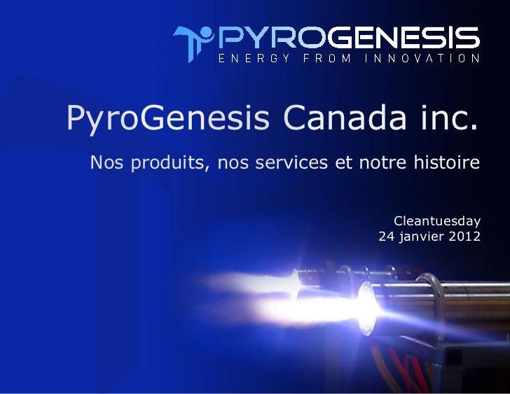 PyroGenesis Canada inc. Nos produits, nos services et notre histoire                                   Cleantuesday       ...