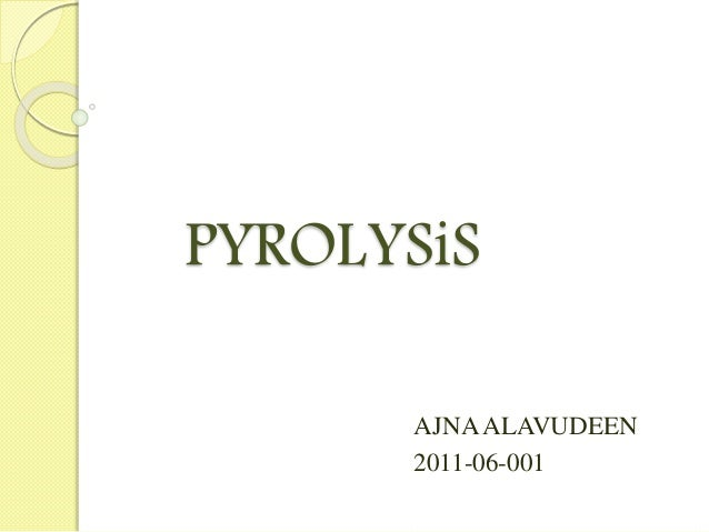 PYROLYSiS AJNAALAVUDEEN 2011-06-001