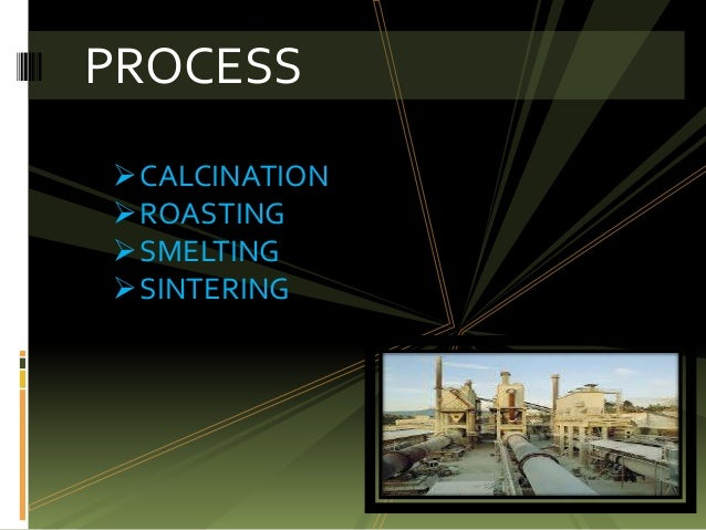 Treatment To Remove Metals From >> Pyrometallurgy