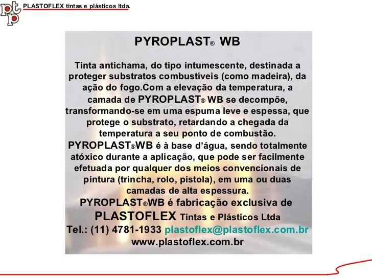 PYROPLAST ®   WB Tinta antichama, do tipo intumescente, destinada a proteger substratos combustíveis (como madeira), da aç...