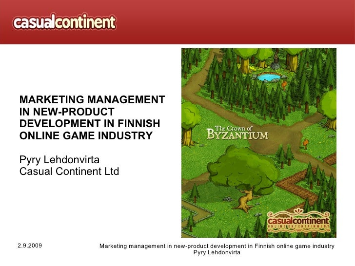 MARKETING MANAGEMENT IN NEW-PRODUCT DEVELOPMENT IN FINNISH ONLINE GAME INDUSTRY Pyry Lehdonvirta Casual Continent Ltd
