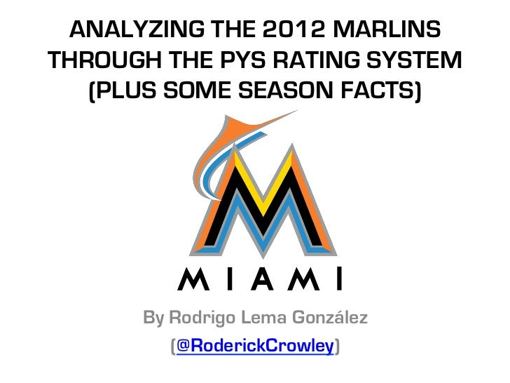 ANALYZING THE 2012 MARLINS  THROUGH THE PYS RATING          SYSTEM (PLUS SOME SEASON FACTS)    By Rodrigo Lema González   ...