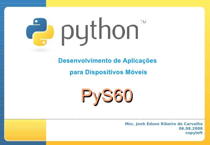 Desenvolvimento de Aplicações    para Dispositivos Móveis          PyS60                     Msc. Jonh Edson Ribeiro de Ca...