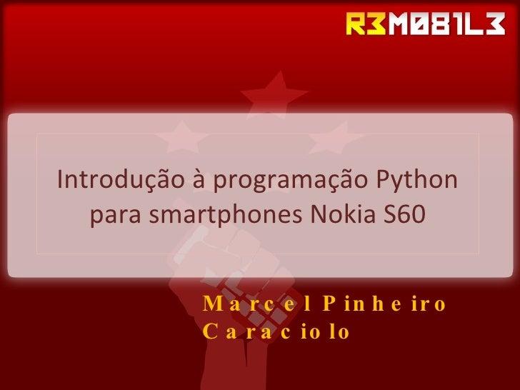 Introdução à programação Python para smartphones Nokia S60 Marcel Pinheiro Caraciolo