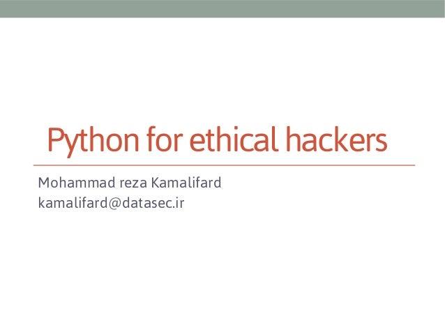 Python for ethical hackers Mohammad reza Kamalifard kamalifard@datasec.ir