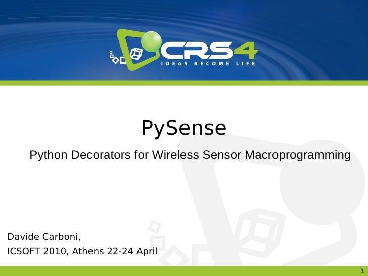 PySense     Python Decorators for Wireless Sensor Macroprogramming     Davide Carboni, ICSOFT 2010, Athens 22-24 April    ...
