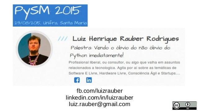 fb.com/luizrauber linkedin.com/in/luizrauber luiz.rauber@gmail.com