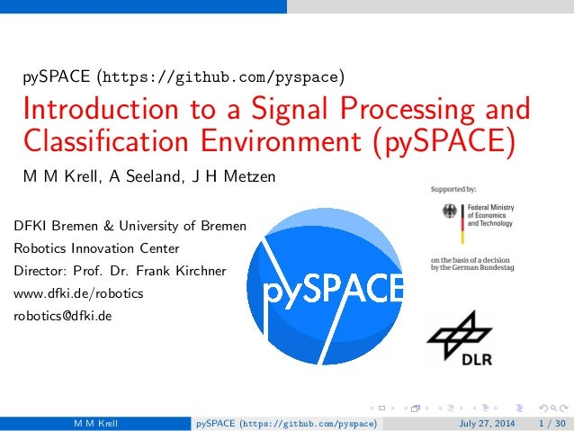 pySPACE (https://github.com/pyspace) Introduction to a Signal Processing and Classification Environment (pySPACE) M M Krell...
