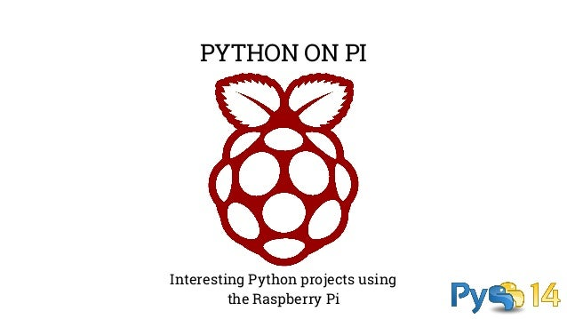 PYTHON ON PI  Interesting Python projects using  the Raspberry Pi