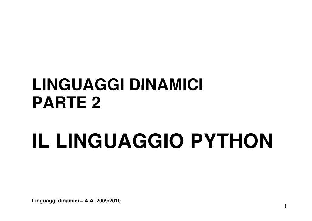 LINGUAGGI DINAMICI PARTE 2  IL LINGUAGGIO PYTHON  Linguaggi dinamici – A.A. 2009/2010                                     ...