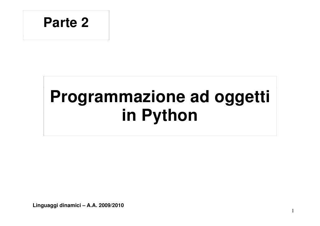 Parte 2           Programmazione ad oggetti              in Python     Linguaggi dinamici – A.A. 2009/2010                ...