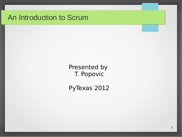 1 An Introduction to Scrum Presented by T. Popovic PyTexas 2012