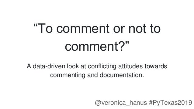 """To comment or not to comment?"" A data-driven look at conflicting attitudes towards commenting and documentation. @veronic..."