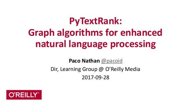 PyTextRank:   Graph  algorithms  for  enhanced   natural  language  processing Paco  Nathan  @pacoid  ...