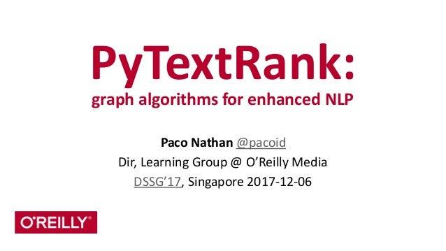 PyTextRank:   graph  algorithms  for  enhanced  NLP Paco  Nathan  @pacoid   Dir,  Learning  Group  ...