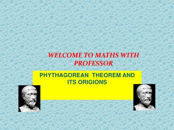 WELCOME TO MATHS WITH       PROFESSORPHYTHAGOREAN THEOREM AND       ITS ORIGIONS