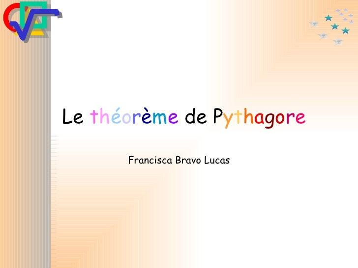 Le  t h é o r è m e  de P y t h a g o r e Francisca Bravo Lucas