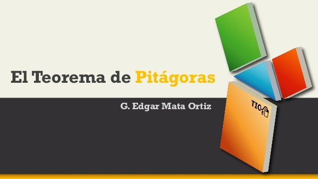 El Teorema de Pitágoras G. Edgar Mata Ortiz