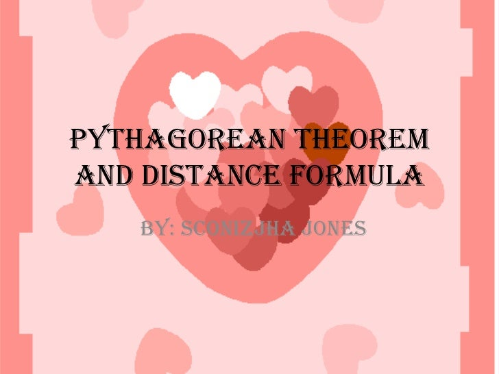 Pythagorean theorem and distance formula  <br />By: Sconizjha Jones <br />