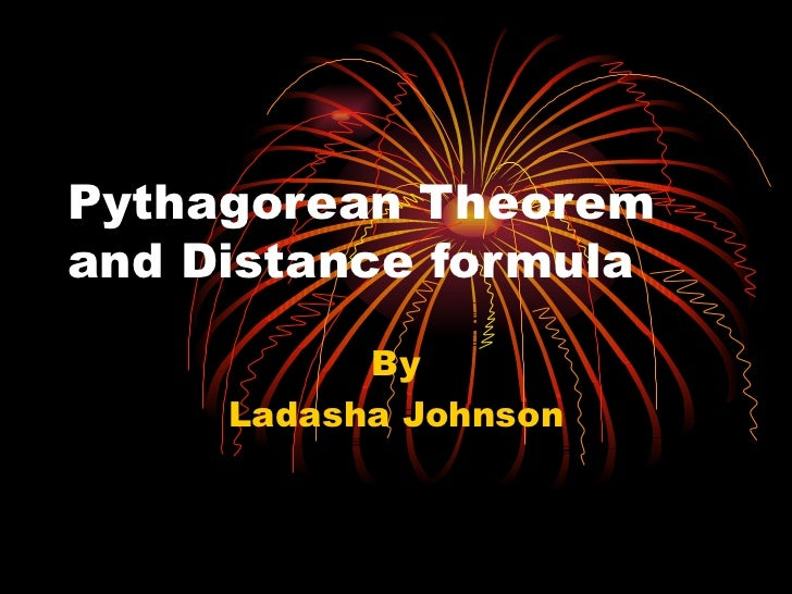 Pythagorean Theorem and Distance formula By Ladasha Johnson