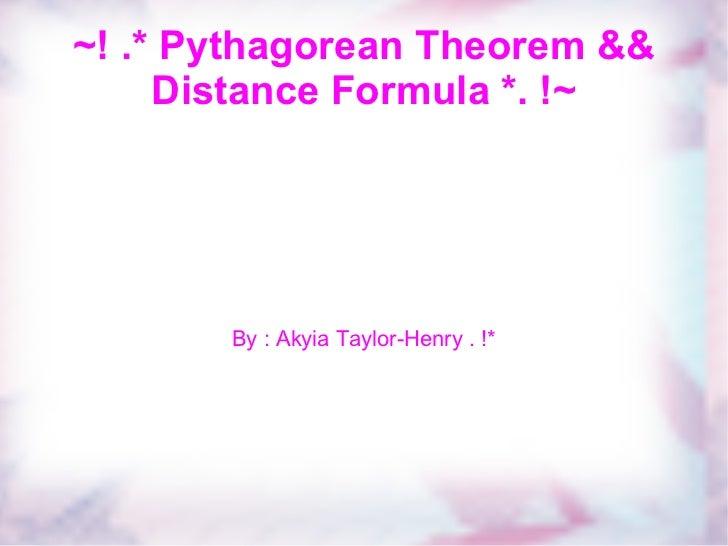 ~! .* Pythagorean Theorem && Distance Formula *. !~ By : Akyia Taylor-Henry . !*