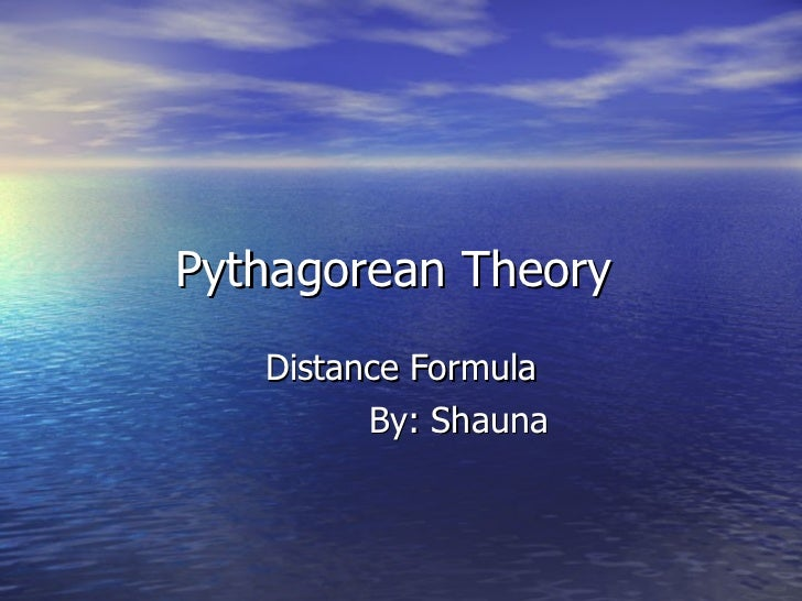 Pythagorean Theory  Distance Formula By: Shauna