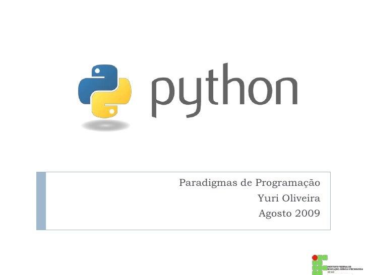 Paradigmas de Programação<br />Yuri Oliveira<br />Agosto 2009<br />